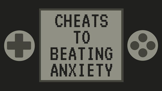 Cheats to Beating Anxiety